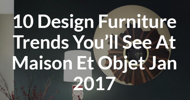 maison et objet 2017 10 Design Furniture Trends You'll See At Maison Et Objet 2017 67680172af263b55b4f8a051bd4c984e 768x405