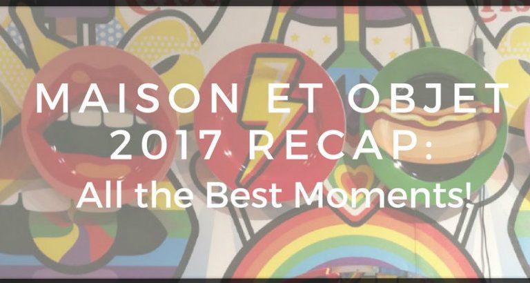 Maison et objet 2017 Maison et Objet 2017 Recap: All the Best Moments! Maison et Objet 2017 Recap  768x410