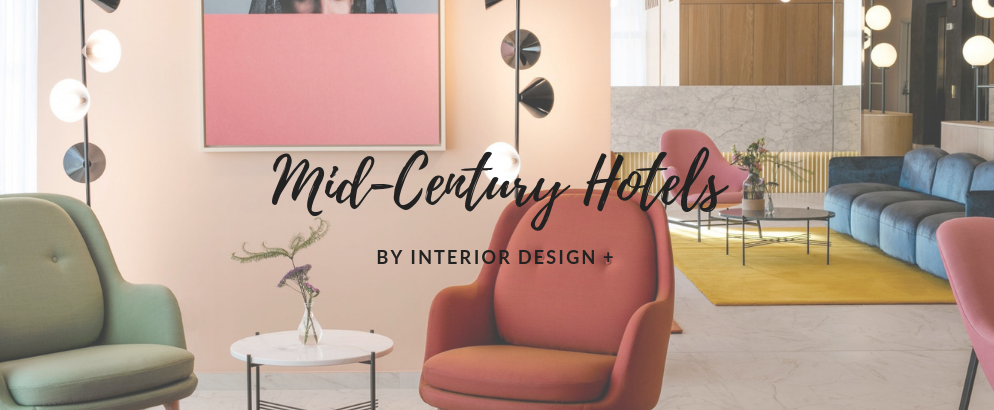 4 Mid-Century Hotels Recommended by INTERIOR DESIGN +_feat mid-century hotels 4 Mid-Century Hotels Recommended by INTERIOR DESIGN + 4 Mid Century Hotels Recommended by INTERIOR DESIGN  feat 994x410
