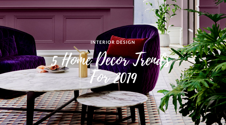 5 Home Decor Trends For 2019 That Will Freshen Up Your Space