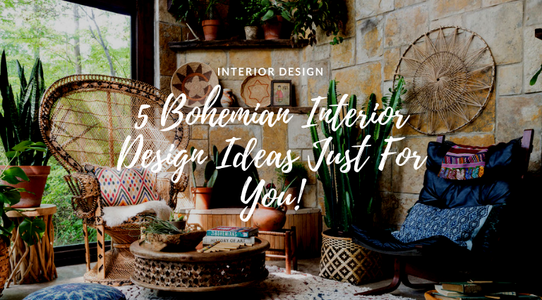 5 Bohemian Interior Design Ideas Just For You!