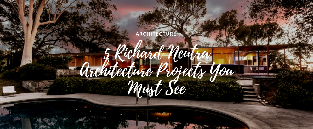5 Richard Neutra Architecture Projects You Must See richard neutra architecture projects 5 Richard Neutra Architecture Projects You Must See 5 Richard Neutra Architecture Projects You Must See feat 994x410