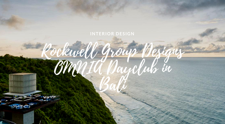 Rockwell Group Designs The Unmissable OMNIA Dayclub In Bali