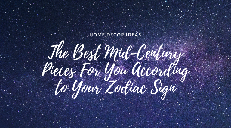 The Best Mid-Century Pieces For You According to Your Zodiac Sign