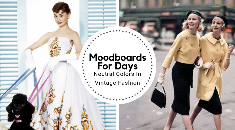 Moodboards For Days_ Neutral Colors In Vintage Fashion_feat