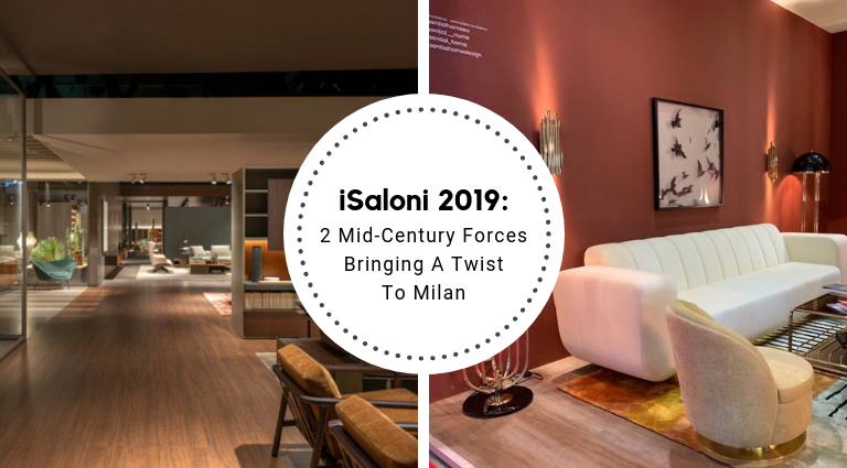 iSaloni 2019_ 2 Mid-Century Forces Bringing A Twist To Milan_feat (1) isaloni 2019 iSaloni 2019: 2 Mid-Century Forces Bringing A Twist To Milan iSaloni 2019  2 Mid Century Forces Bringing A Twist To Milan feat 1 768x425