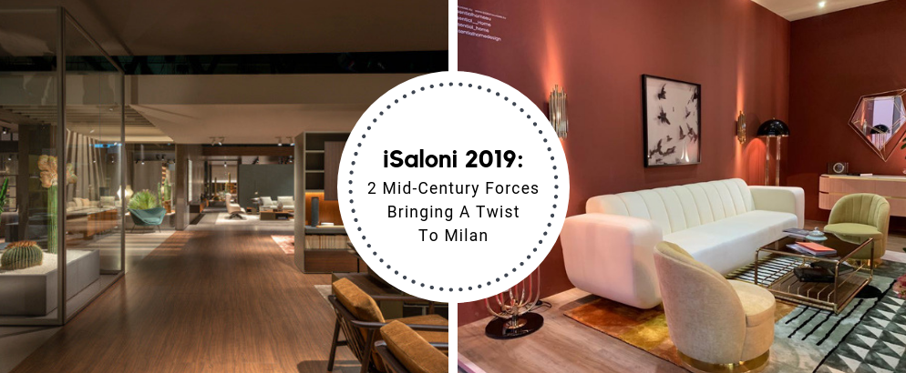 iSaloni 2019_ 2 Mid-Century Forces Bringing A Twist To Milan_feat (1) isaloni 2019 iSaloni 2019: 2 Mid-Century Forces Bringing A Twist To Milan iSaloni 2019  2 Mid Century Forces Bringing A Twist To Milan feat 1 994x410