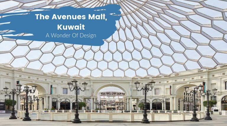 The Avenues Mall In Kuwait A Wonder Of Architecture & Design_feat the avenues mall in kuwait The Avenues Mall In Kuwait: A Wonder Of Architecture & Design The Avenues Mall In Kuwait A Wonder Of Architecture Design feat 768x425