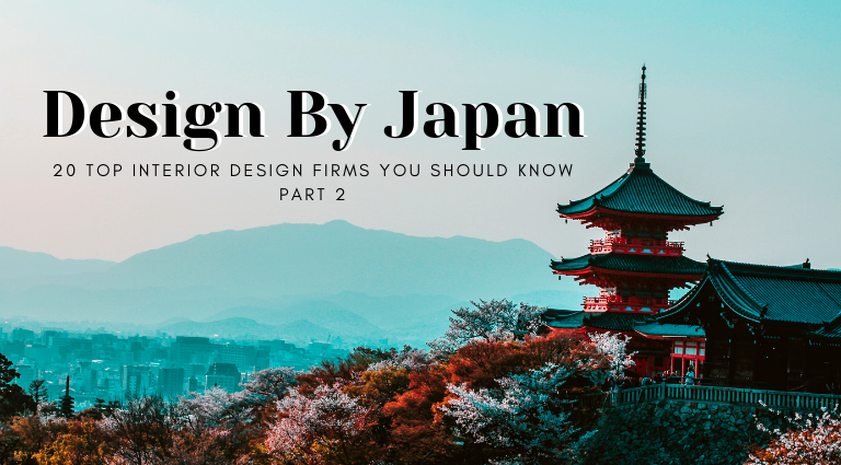Design By Japan_ 20 Top Interior Design Firms You Should Know - Part 2_feat top interior design firms Design By Japan: 20 Top Interior Design Firms You Should Know – Part 2 Design By Japan  20 Top Interior Design Firms You Should Know Part 2 feat 1 768x425