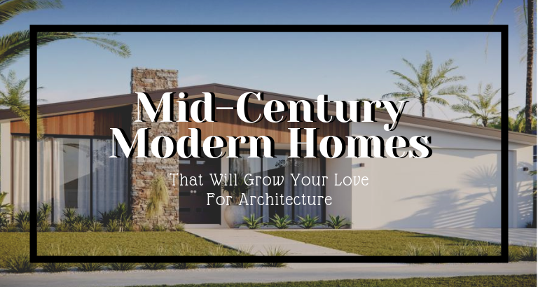 10 Mid-Century Modern Homes That Will Grow Your Love For Architecture_feat mid-century modern homes 10 Mid-Century Modern Homes That Will Grow Your Love For Architecture 10 Mid Century Modern Homes That Will Grow Your Love For Architecture feat 768x410