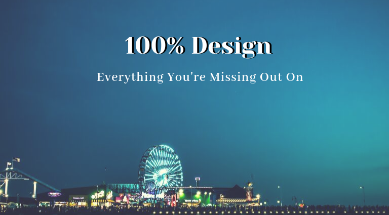 100% Design_ Everything You're Missing Out On 100% design 100% Design: Everything You're Missing Out On 100 Design  Everything Youre Missing Out On 768x425