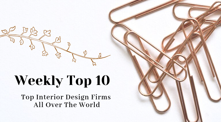 Weekly Top 10 Top Interior Design Firms All Over The World