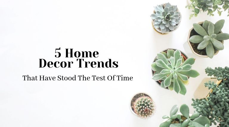 5 Home Decor Trends That Have Stood The Test Of Time_feat home decor trends 5 Home Decor Trends That Stand The Test Of Time 5 Home Decor Trends That Have Stood The Test Of Time feat 768x425