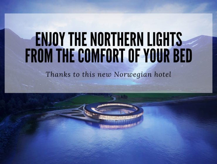 Sleep In one of the Best Hotels in Norway & Enjoy the Northern Lights hotels in norway Sleep In one of the Best Hotels in Norway & Enjoy the Northern Lights Enjoy the northen lights from the confort of your bed 740x560