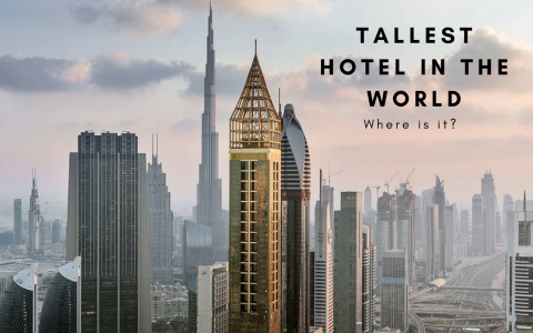 The Tallest Hotel in the World: Where it Is and What It Looks Like