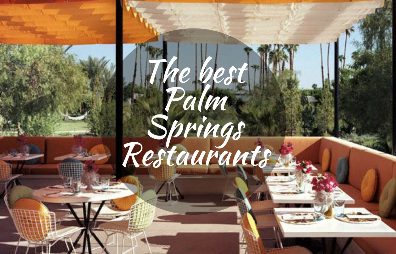 7 Palm Springs Restaurants Where You Ll Want To Celebrate Mother S Day Inspirations Essential Home