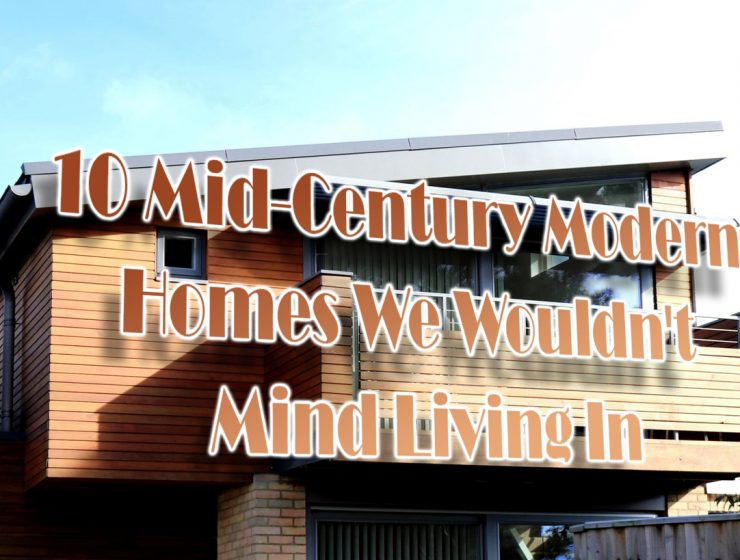 mid-century modern homes, mid-century modern architecture, mid-century design, mid-century home decor, mid-century style mid-century modern homes 10 Mid-Century Modern Homes We Wouldn't Mind Living In capa2 740x560