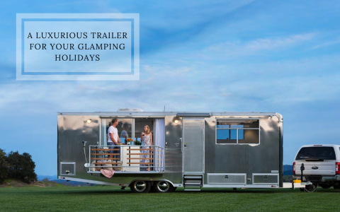 Your Glamping Holidays Will Be Even Better w/ This Luxurious Trailer