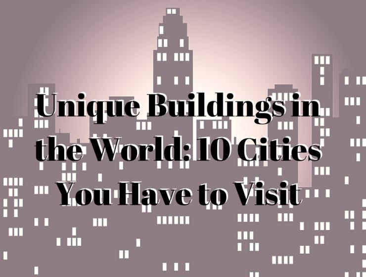 unique buildings in the world Unique Buildings in the World: 10 Cities You Have to Visit Unique Buildings in the World 10 Cities You Have to Visit 12 740x560